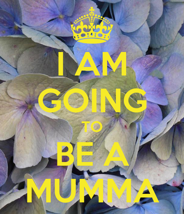 I AM GOING TO BE A MUMMA
