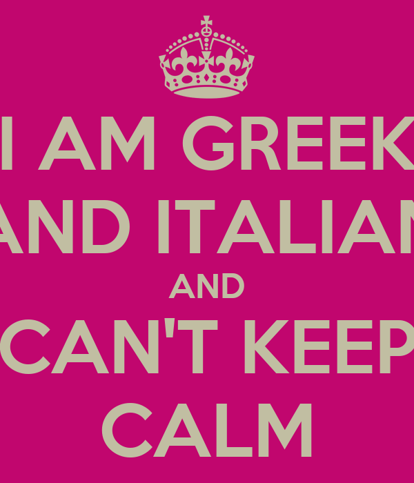 I AM GREEK AND ITALIAN AND CAN'T KEEP CALM