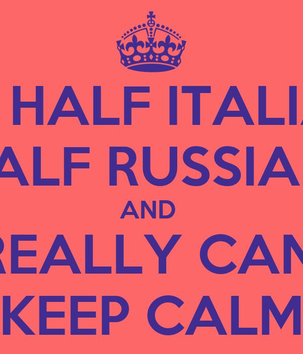 I AM HALF ITALIAN    HALF RUSSIAN  AND  I REALLY CAN'T KEEP CALM