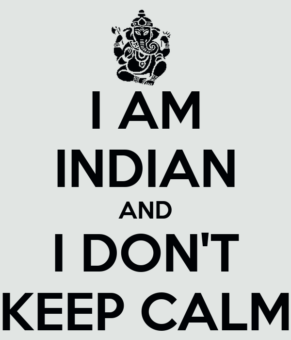 I AM INDIAN AND I DON'T KEEP CALM