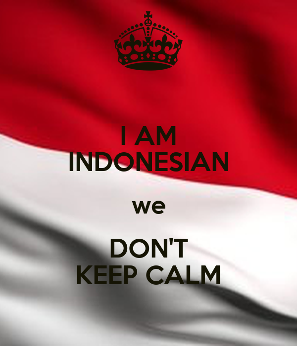 I AM INDONESIAN we DON'T KEEP CALM