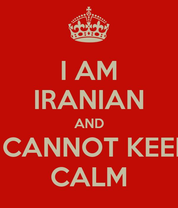 I AM IRANIAN AND I CANNOT KEEP CALM