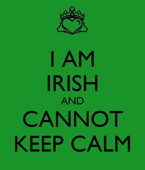 I AM IRISH AND CANNOT KEEP CALM