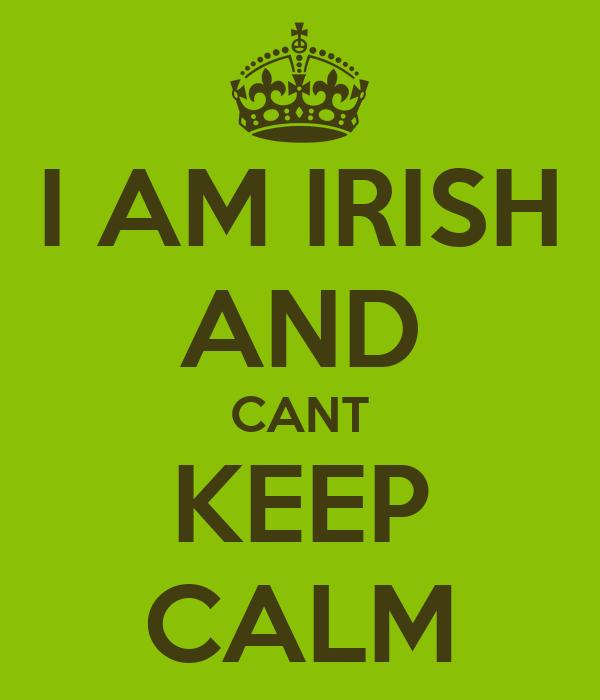 I AM IRISH AND CANT KEEP CALM
