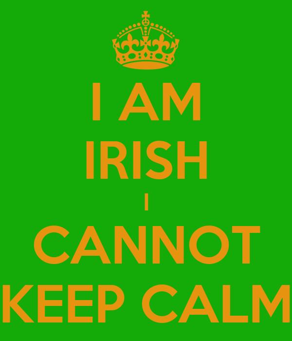 I AM IRISH I CANNOT KEEP CALM