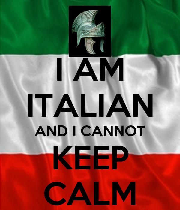 I AM ITALIAN AND I CANNOT KEEP CALM