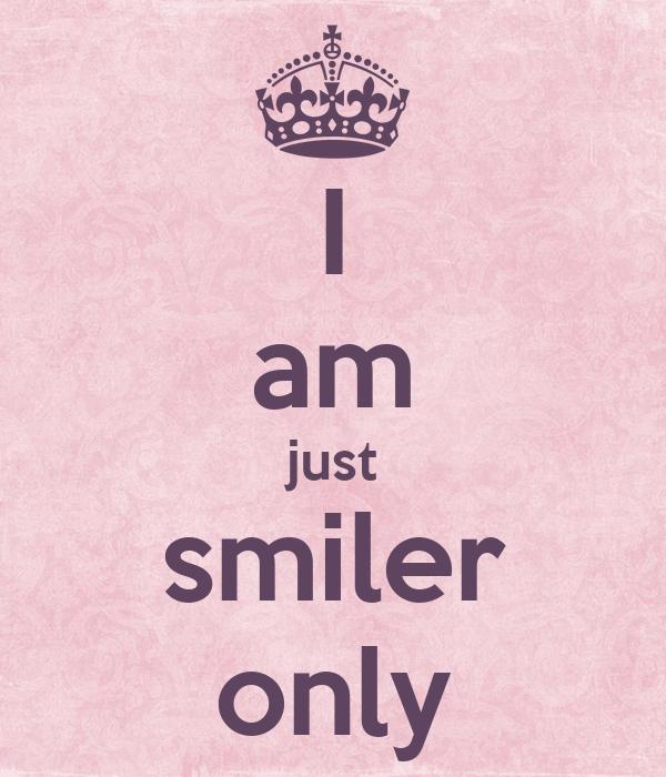 I am just smiler only