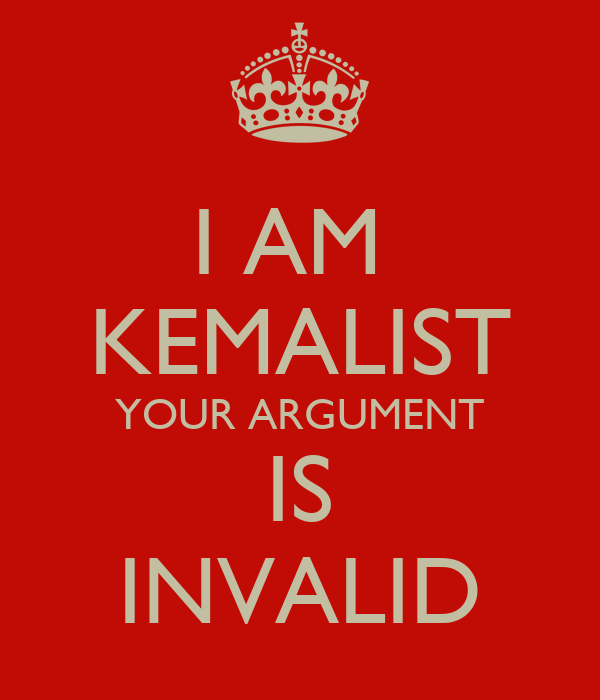 I AM  KEMALIST YOUR ARGUMENT IS INVALID