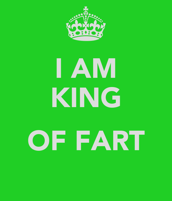 I AM KING  OF FART