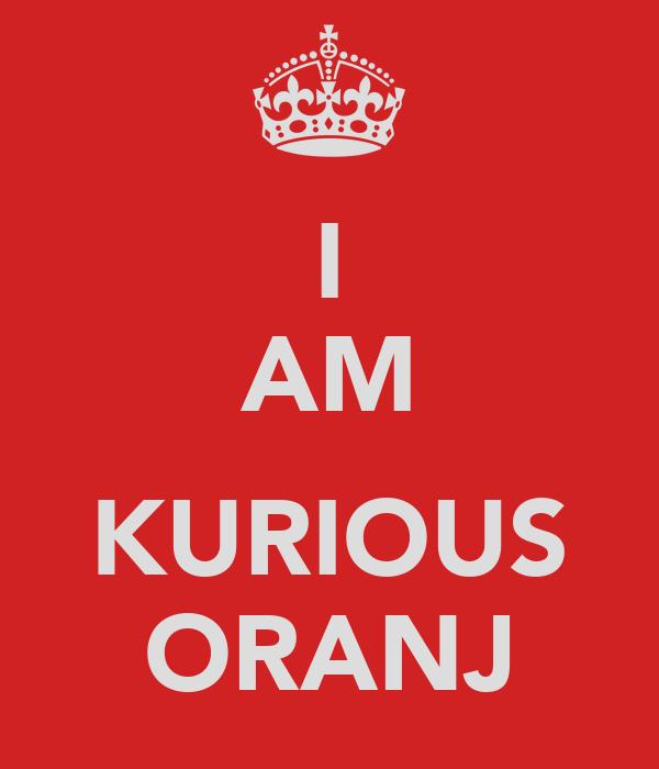 I AM  KURIOUS ORANJ