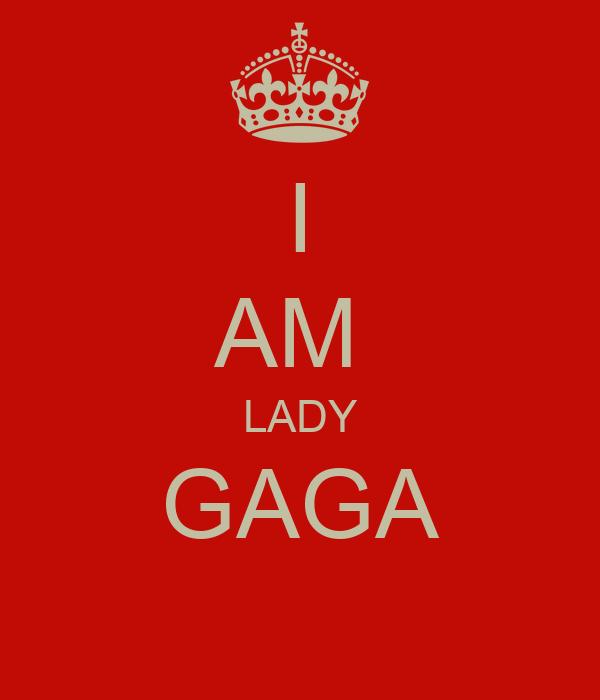 I AM  LADY GAGA