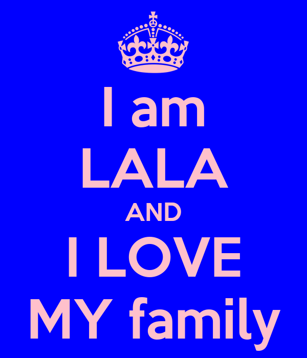 I am LALA AND I LOVE MY family
