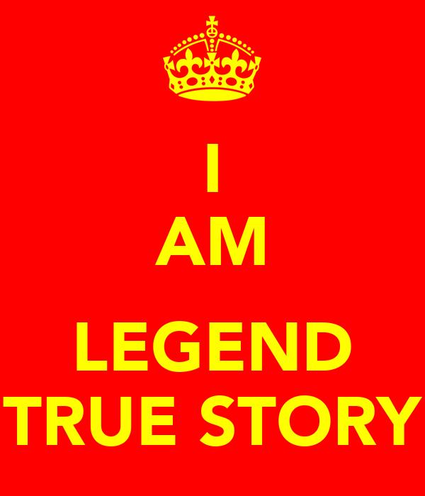 I AM  LEGEND TRUE STORY