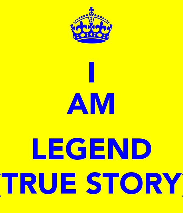 I AM  LEGEND (TRUE STORY)