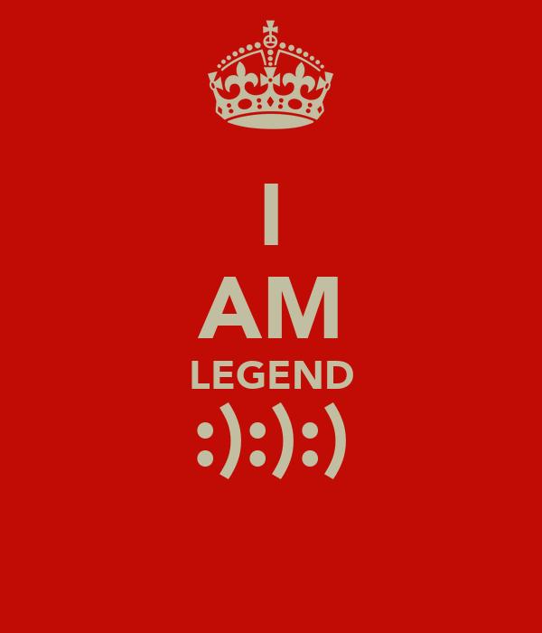 I AM LEGEND :):):)