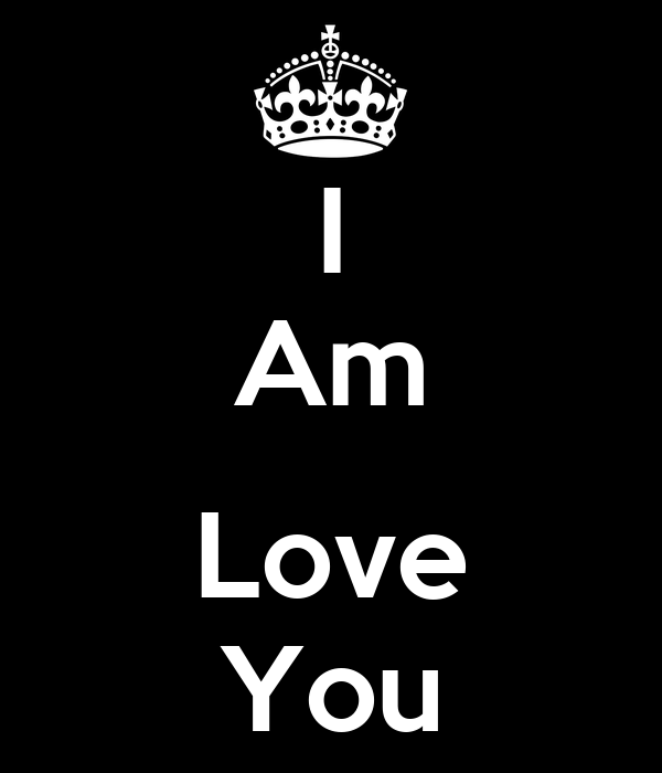 I Am  Love You
