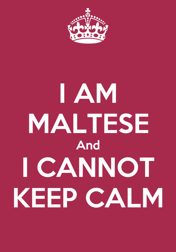 I AM MALTESE And I CANNOT KEEP CALM