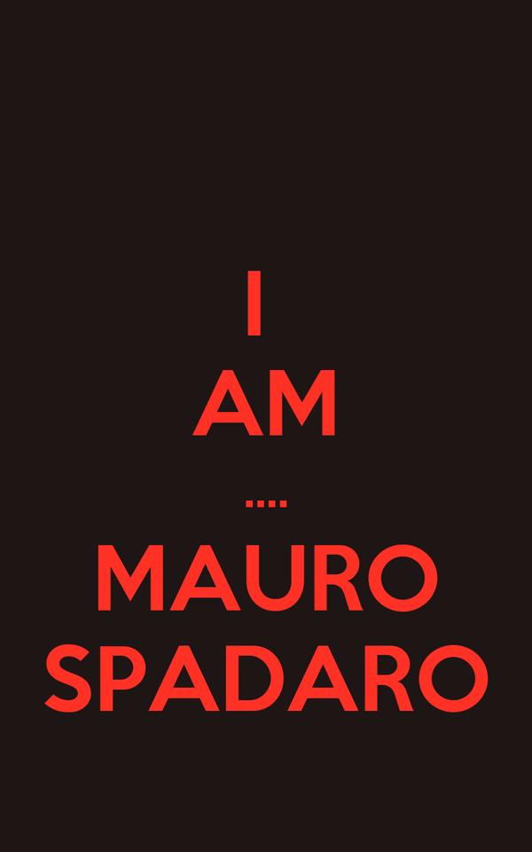 I  AM .... MAURO SPADARO
