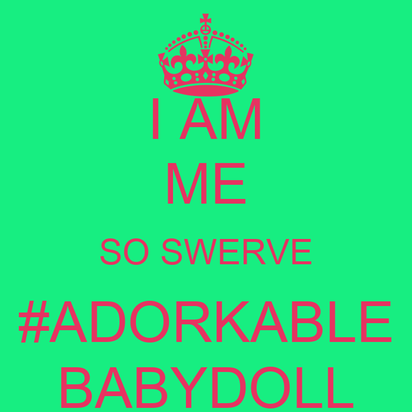 I AM ME SO SWERVE #ADORKABLE BABYDOLL