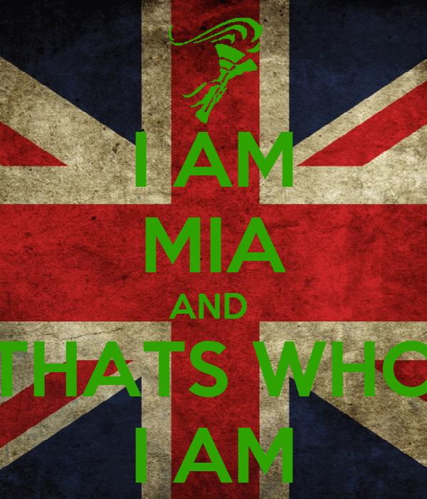 I AM MIA AND  THATS WHO I AM