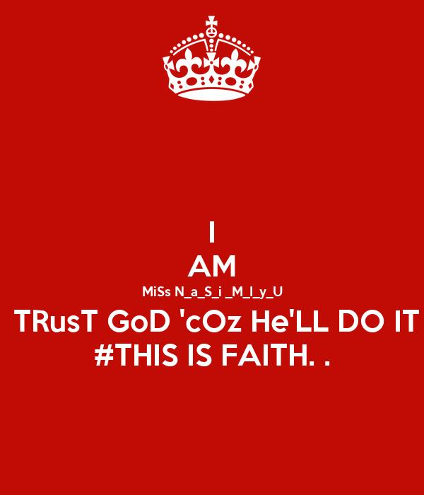 I AM MiSs N_a_S_i _M_I_y_U  TRusT GoD 'cOz He'LL DO IT #THIS IS FAITH. .