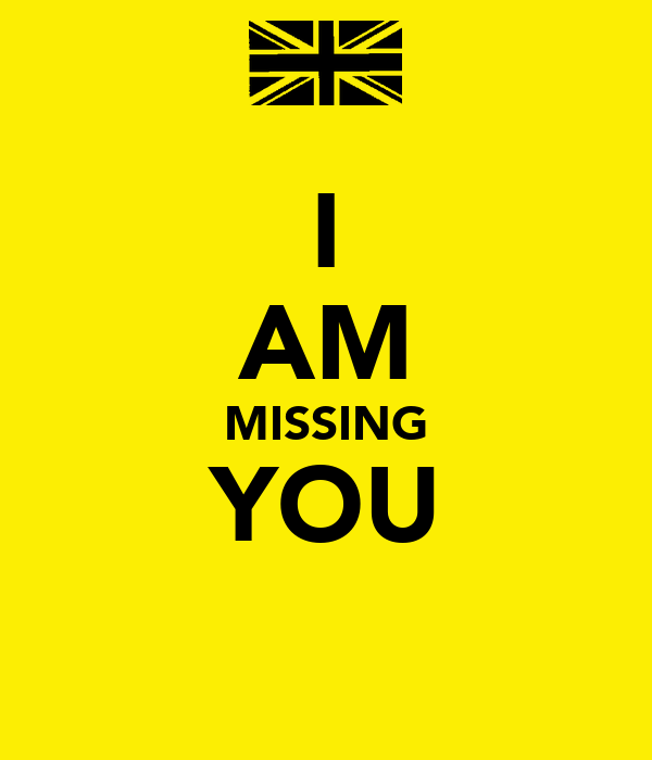 I AM MISSING YOU