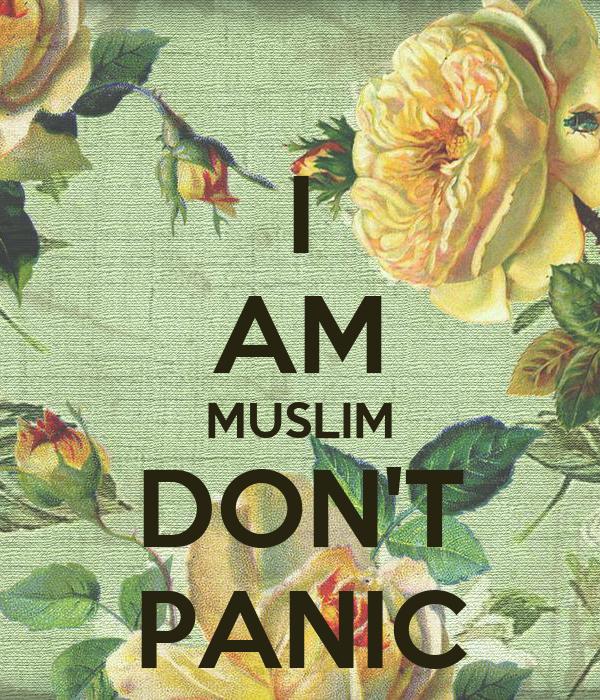 I AM MUSLIM DON'T PANIC