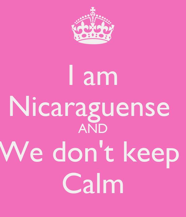 I am Nicaraguense  AND We don't keep  Calm