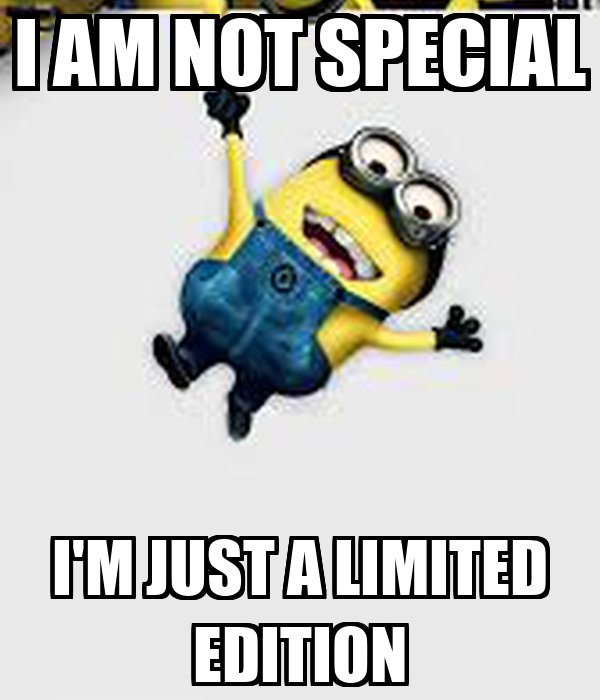 I AM NOT SPECIAL I'M JUST A LIMITED EDITION