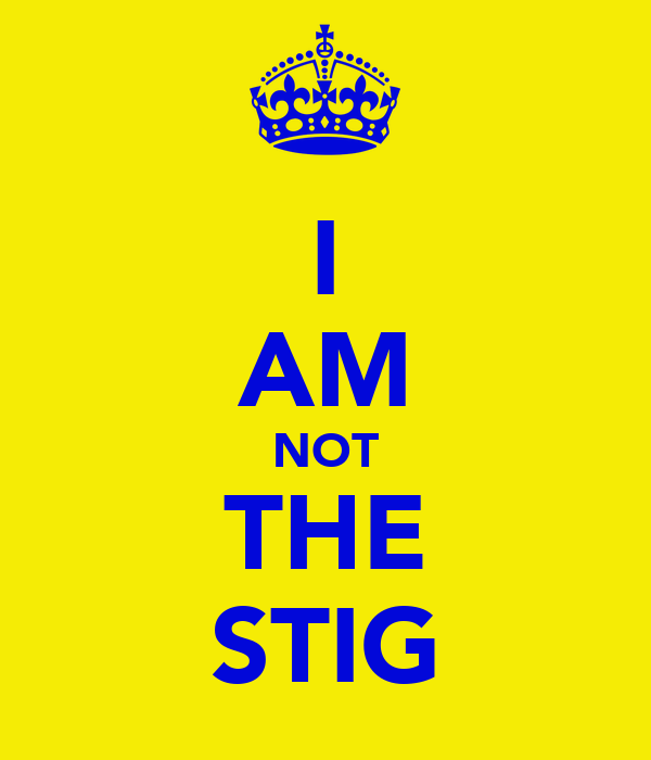 I AM NOT THE STIG