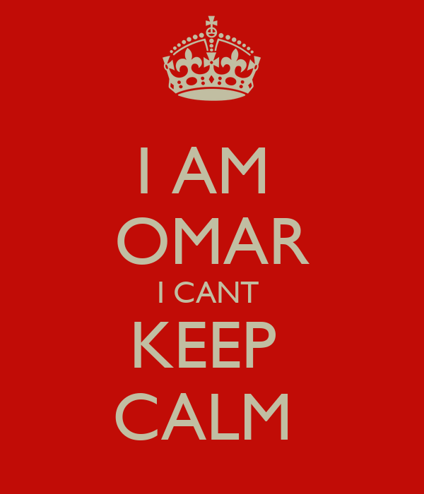 I AM  OMAR I CANT  KEEP  CALM