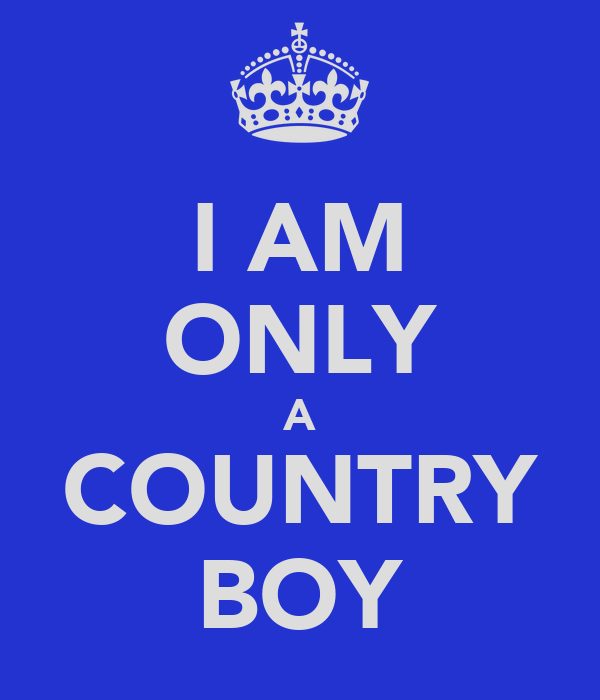 I AM ONLY A COUNTRY BOY