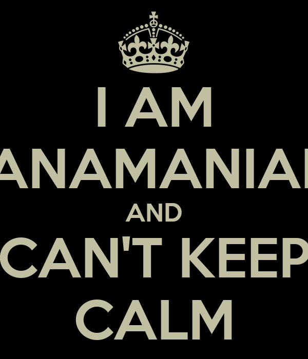 I AM PANAMANIAN  AND CAN'T KEEP CALM