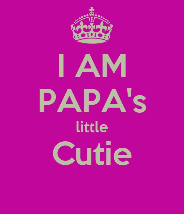 I AM PAPA's little Cutie