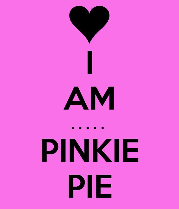 I AM . . . . .  PINKIE PIE