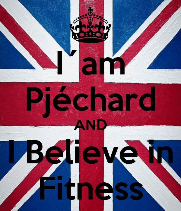 I´am Pjéchard AND I Believe in Fitness