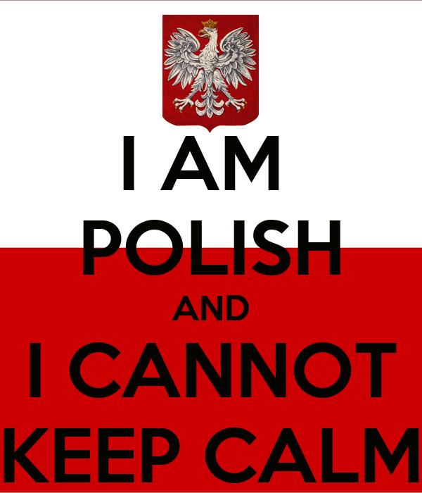 I AM  POLISH AND I CANNOT KEEP CALM