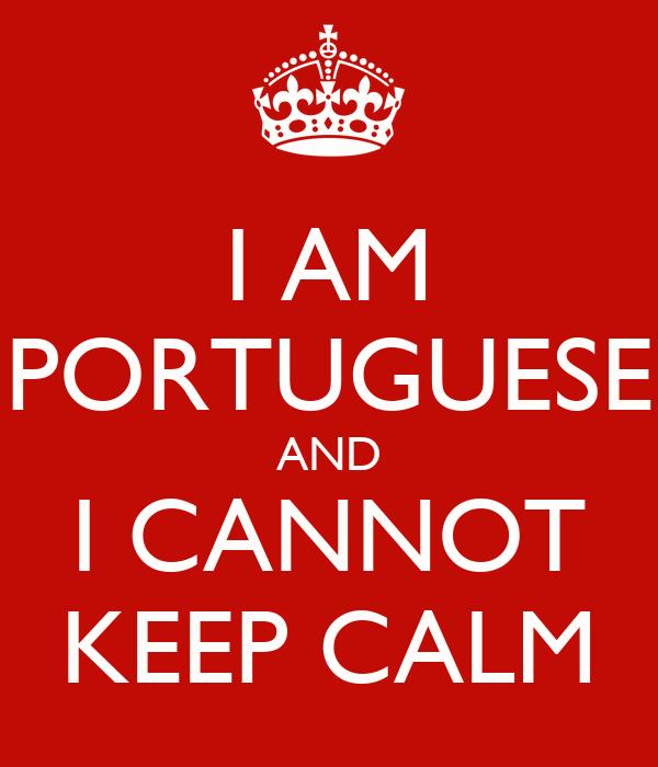 I AM PORTUGUESE AND I CANNOT KEEP CALM