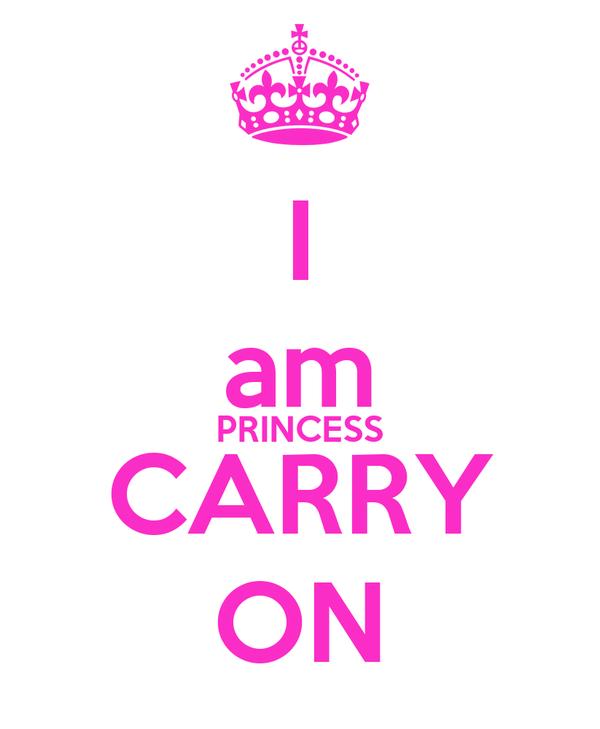 I am PRINCESS CARRY ON