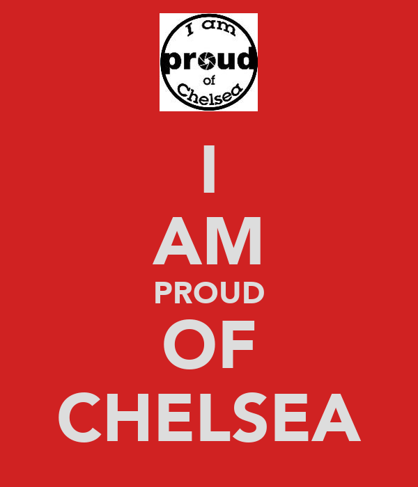 I AM PROUD OF CHELSEA