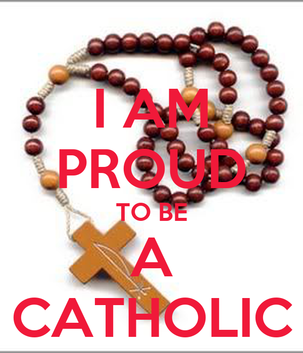 I AM PROUD TO BE A CATHOLIC