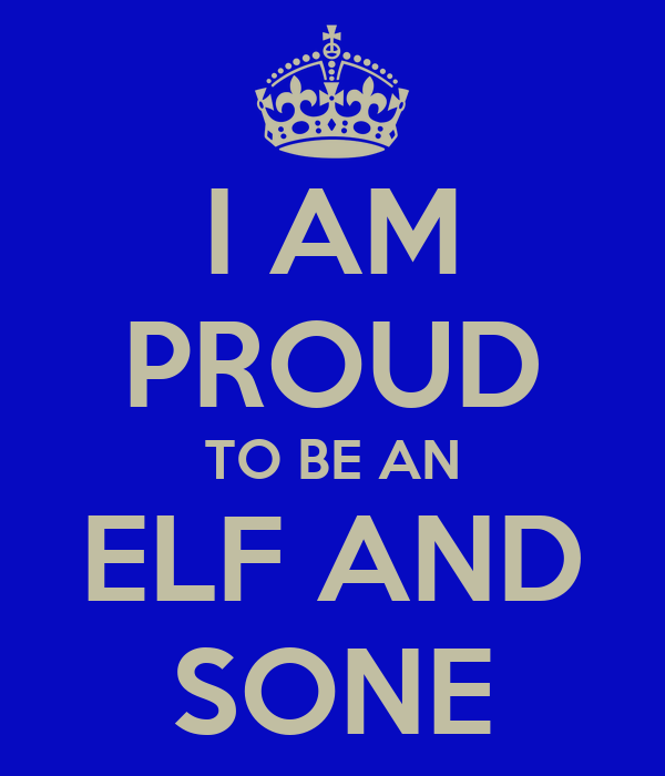 I AM PROUD TO BE AN ELF AND SONE