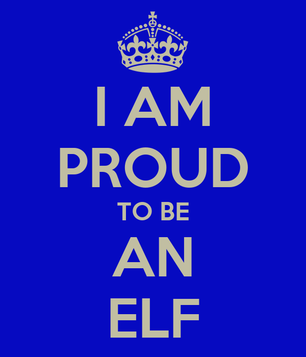 I AM PROUD TO BE AN ELF