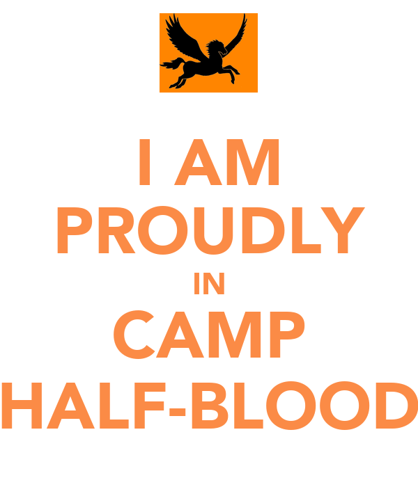 I AM PROUDLY IN CAMP HALF-BLOOD