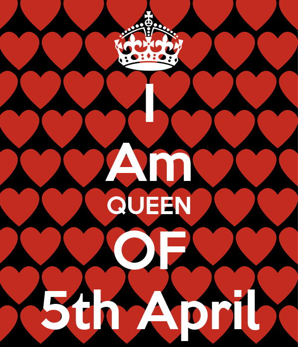 I Am QUEEN OF 5th April