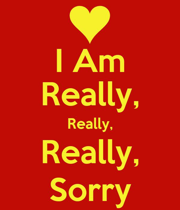 I Am Really, Really, Really, Sorry