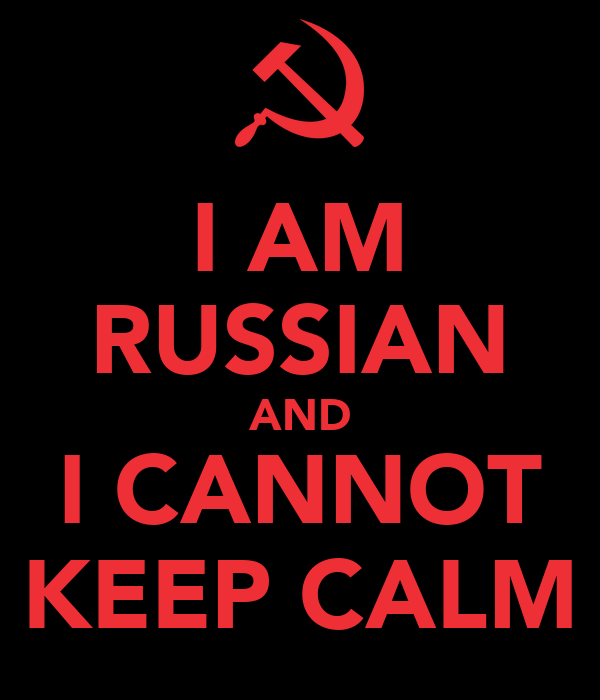 I AM RUSSIAN AND I CANNOT KEEP CALM