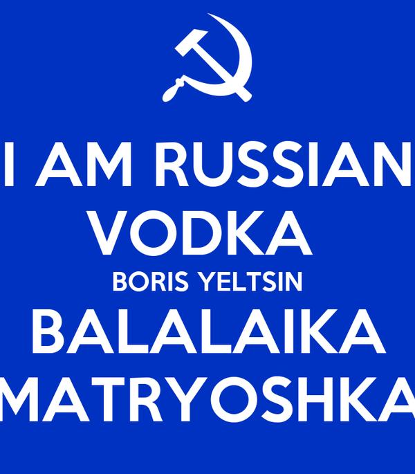 I AM RUSSIAN VODKA  BORIS YELTSIN BALALAIKA MATRYOSHKA