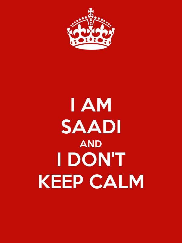 I AM SAADI AND I DON'T KEEP CALM