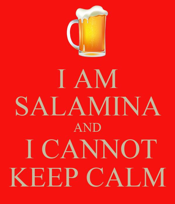 I AM SALAMINA AND  I CANNOT KEEP CALM